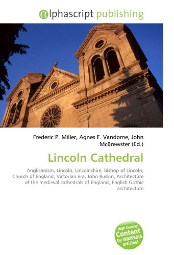 9786130288723: Lincoln Cathedral: Anglicanism, Lincoln, Lincolnshire, Bishop of Lincoln, Church of England, Victorian era, John Ruskin, Architecture of the medieval cathedrals of England, English Gothic architecture