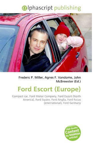 9786130288921: Ford Escort (Europe): Compact car, Ford Motor Company, Ford Escort (North America), Ford Squire, Ford Anglia, Ford Focus (international), Ford Germany