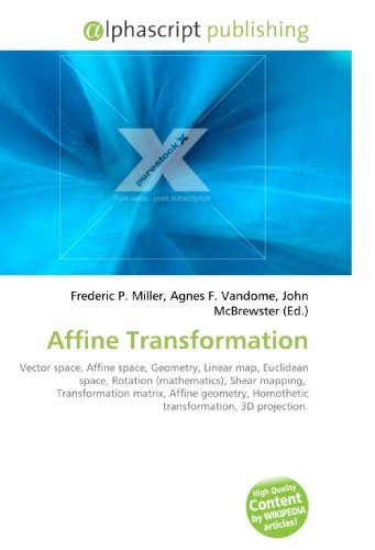 9786130288976: Affine Transformation: Vector space, Affine space, Geometry, Linear map, Euclidean space, Rotation (mathematics), Shear mapping, Transformation ... Homothetic transformation, 3D projection.