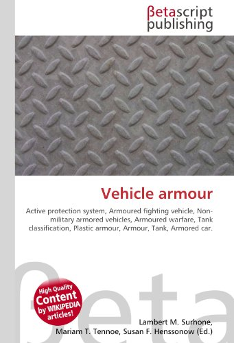 9786130301965: Vehicle armour: Active protection system, Armoured fighting vehicle, Non- military armored vehicles, Armoured warfare, Tank classification, Plastic armour, Armour, Tank, Armored car