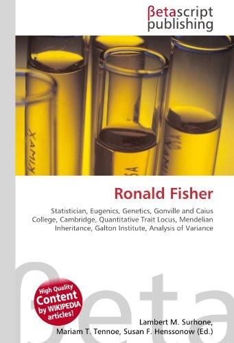 9786130330965: Ronald Fisher: Statistician, Eugenics, Genetics, Gonville and Caius College, Cambridge, Quantitative Trait Locus, Mendelian Inheritance, Galton Institute, Analysis of Variance