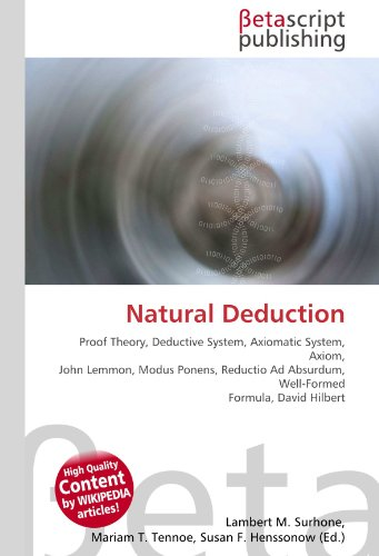 9786130330989: Natural Deduction: Proof Theory, Deductive System, Axiomatic System, Axiom, John Lemmon, Modus Ponens, Reductio Ad Absurdum, Well-Formed Formula, David Hilbert
