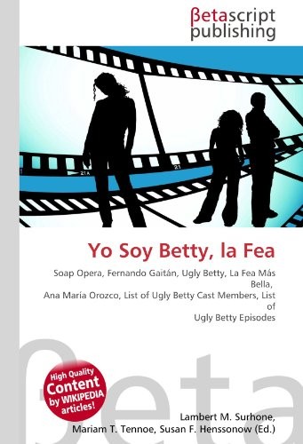9786130333140: Yo Soy Betty, la Fea: Soap Opera, Fernando Gaitán, Ugly Betty, La Fea Más Bella, Ana María Orozco, List of Ugly Betty Cast Members, List of Ugly Betty Episodes