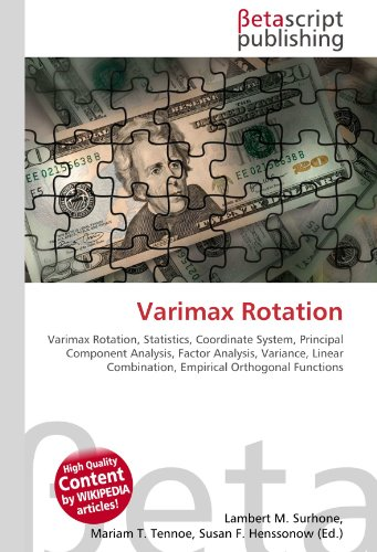 9786130334901: Varimax Rotation: Varimax Rotation, Statistics, Coordinate System, Principal Component Analysis, Factor Analysis, Variance, Linear Combination, Empirical Orthogonal Functions