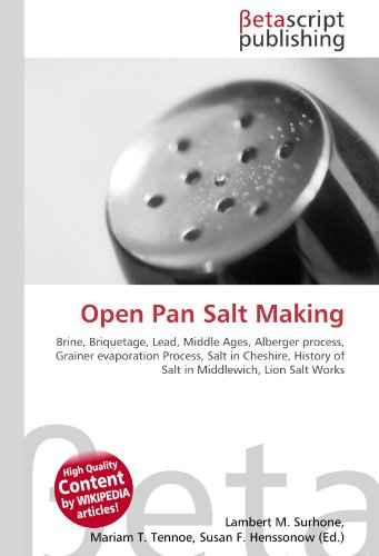 9786130344597: Open Pan Salt Making: Brine, Briquetage, Lead, Middle Ages, Alberger process, Grainer evaporation Process, Salt in Cheshire, History of Salt in Middlewich, Lion Salt Works