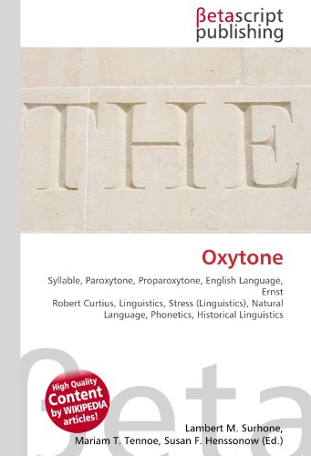 9786130346416: Oxytone: Syllable, Paroxytone, Proparoxytone, English Language, Ernst Robert Curtius, Linguistics, Stress (Linguistics), Natural Language, Phonetics, Historical Linguistics