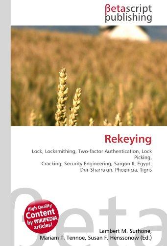 9786130350437: Rekeying: Lock, Locksmithing, Two-factor Authentication, Lock Picking, Cracking, Security Engineering, Sargon II, Egypt, Dur-Sharrukin, Phoenicia, Tigris