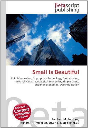 9786130352516: Small Is Beautiful: E. F. Schumacher, Appropriate Technology, Globalization, 1973 Oil Crisis, Neoclassical Economics, Simple Living, Buddhist Economics, Decentralization