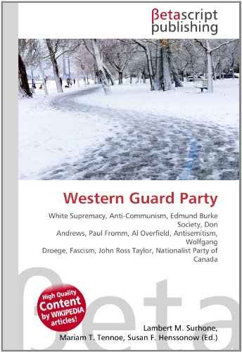 9786130359782: Western Guard Party: White Supremacy, Anti-Communism, Edmund Burke Society, Don Andrews, Paul Fromm, Al Overfield, Antisemitism, Wolfgang Droege, Fascism, John Ross Taylor, Nationalist Party of Canada