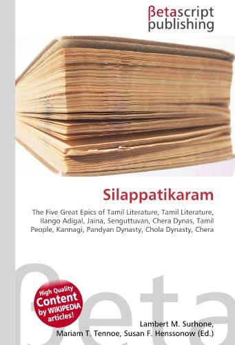 9786130360573: Silappatikaram: The Five Great Epics of Tamil Literature, Tamil Literature, Ilango Adigal, Jaina, Senguttuvan, Chera Dynas, Tamil People, Kannagi, Pandyan Dynasty, Chola Dynasty, Chera