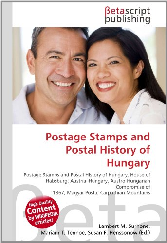 9786130360733: Postage Stamps and Postal History of Hungary: Postage Stamps and Postal History of Hungary, House of Habsburg, Austria-Hungary, Austro-Hungarian Compromise of 1867, Magyar Posta, Carpathian Mountains