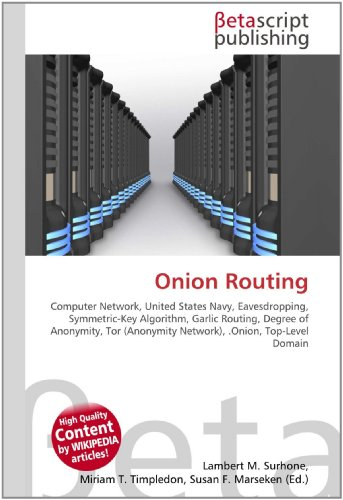 9786130362263: Onion Routing: Computer Network, United States Navy, Eavesdropping, Symmetric-Key Algorithm, Garlic Routing, Degree of Anonymity, Tor (Anonymity Network), .Onion, Top-Level Domain