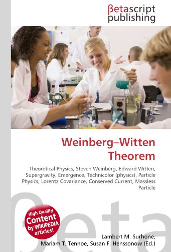 9786130364946: Weinberg-Witten Theorem: Theoretical Physics, Steven Weinberg, Edward Witten, Supergravity, Emergence, Technicolor (physics), Particle Physics, Lorentz Covariance, Conserved Current, Massless Particle
