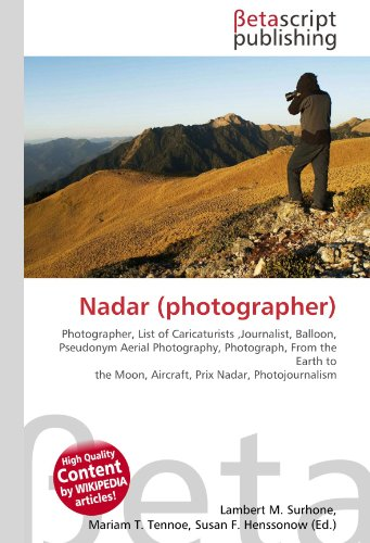 9786130372170: Nadar (photographer): Photographer, List of Caricaturists ,Journalist, Balloon, Pseudonym Aerial Photography, Photograph, From the Earth to the Moon, Aircraft, Prix Nadar, Photojournalism