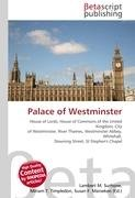 9786130374228: Palace of Westminster: House of Lords, House of Commons of the United Kingdom, City of Westminster, River Thames, Westminster Abbey, Whitehall, Downing Street, St Stephen's Chapel