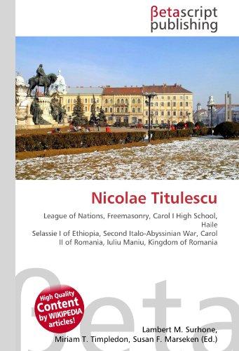 9786130378615: Nicolae Titulescu: League of Nations, Freemasonry, Carol I High School, Haile Selassie I of Ethiopia, Second Italo-Abyssinian War, Carol II of Romania, Iuliu Maniu, Kingdom of Romania