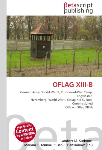 9786130381936: OFLAG XIII-B: German Army, World War II, Prisoner-of-War Camp, Langwasser, Nuremberg, World War I, Stalag XIII-C, Non-Commissioned Officer, Oflag XIII-A