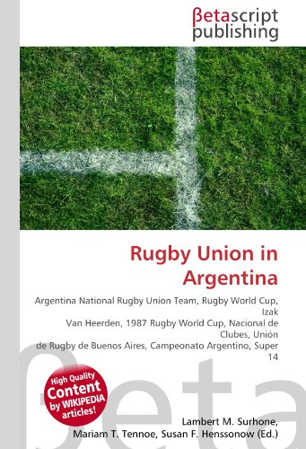 9786130387372: Rugby Union in Argentina: Argentina National Rugby Union Team, Rugby World Cup, Izak Van Heerden, 1987 Rugby World Cup, Nacional de Clubes, Unión de ... Buenos Aires, Campeonato Argentino, Super 14