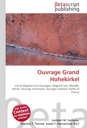 9786130390471: Ouvrage Grand Hohekirkel: List of Maginot Line Ouvrages, Maginot Line, Moselle, Bitche, Ouvrage Schiesseck, Ouvrage Lembach, Battle of France