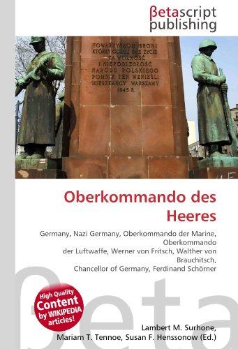 9786130396763: Oberkommando des Heeres: Germany, Nazi Germany, Oberkommando der Marine, Oberkommando der Luftwaffe, Werner von Fritsch, Walther von Brauchitsch, Chancellor of Germany, Ferdinand Schörner