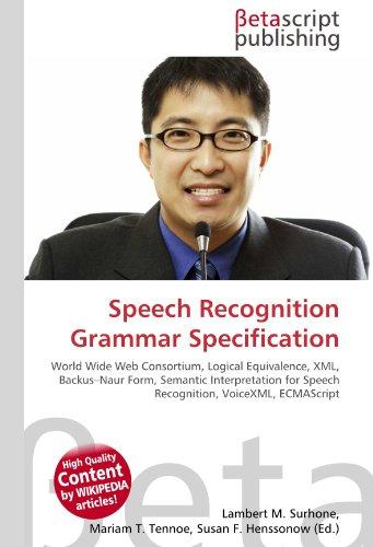 9786130399030: Speech Recognition Grammar Specification: World Wide Web Consortium, Logical Equivalence, XML, Backus-Naur Form, Semantic Interpretation for Speech Recognition, VoiceXML, ECMAScript