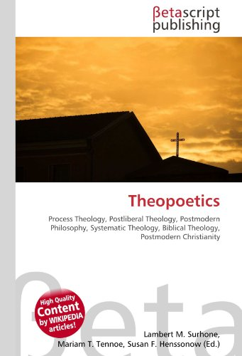 9786130401481: Theopoetics: Process Theology, Postliberal Theology, Postmodern Philosophy, Systematic Theology, Biblical Theology, Postmodern Christianity