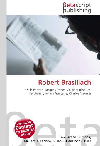 9786130407353: Robert Brasillach: Je Suis Partout, Jacques Doriot, Collaborationism, Perpignan, Action Française, Charles Maurras
