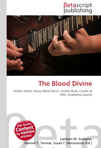 9786130410001: The Blood Divine: Gothic Metal, Heavy Metal Music, Gothic Rock, Cradle of Filth, Anathema (band)