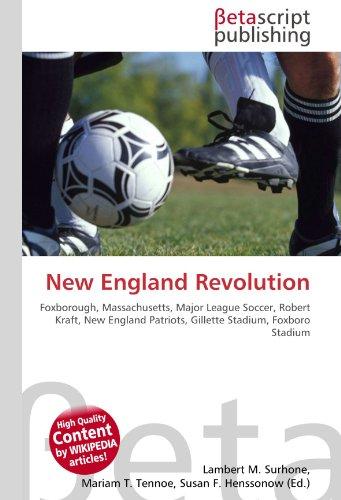 New England Revolution: Foxborough, Massachusetts, Major League: Lambert M. Surhone,