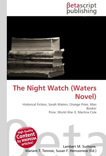 9786130442651: The Night Watch (Waters Novel): Historical Fiction, Sarah Waters, Orange Prize, Man Booker Prize, World War II, Martina Cole