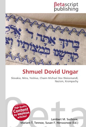 9786130443764: Shmuel Dovid Ungar: Slovakia, Nitra, Yeshiva, Chaim Michael Dov Weissmandl, Nazism, Krompachy