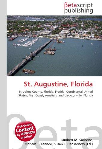 St. Augustine, Florida: St. Johns County, Florida,: Lambert M. Surhone,