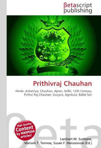 9786130461003: Prithivraj Chauhan: Hindu ,Kshatriya, Chauhan, Ajmer, Delhi, 12th Century, Prithvi Raj Chauhan, Gurjara, Agnikula, Ballal Sen