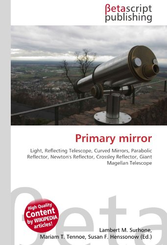9786130461294: Primary mirror: Light, Reflecting Telescope, Curved Mirrors, Parabolic Reflector, Newton's Reflector, Crossley Reflector, Giant Magellan Telescope