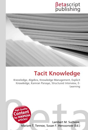 9786130465254: Tacit Knowledge: Knowledge, Algebra, Knowledge Management, Explicit Knowledge, Kamran Parsaye, Structured Interview, E- Learning