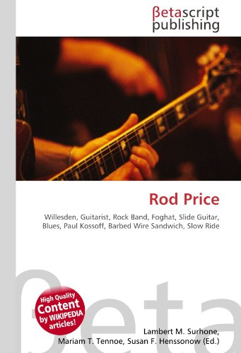 9786130480998: Rod Price: Willesden, Guitarist, Rock Band, Foghat, Slide Guitar, Blues, Paul Kossoff, Barbed Wire Sandwich, Slow Ride