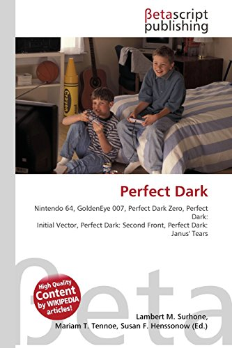 9786130496463: Perfect Dark: Nintendo 64, GoldenEye 007, Perfect Dark Zero, Perfect Dark: Initial Vector, Perfect Dark: Second Front, Perfect Dark: Janus' Tears