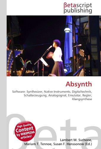 9786130504441: Absynth: Software- Synthesizer, Native Instruments, Digitaltechnik, Schallerzeugung, Analogsignal, Emulator, Regler, Klangsynthese