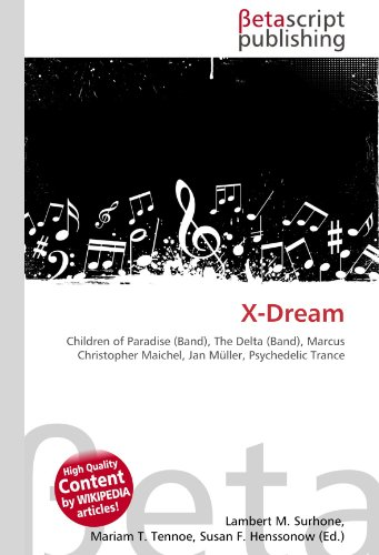 9786130525798: X-Dream: Children of Paradise (Band), The Delta (Band), Marcus Christopher Maichel, Jan Müller, Psychedelic Trance