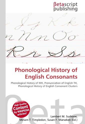 9786130533663: Phonological History of English Consonants: Phonological History of WH, Pronunciation of English TH, Phonological History of English Consonant Clusters