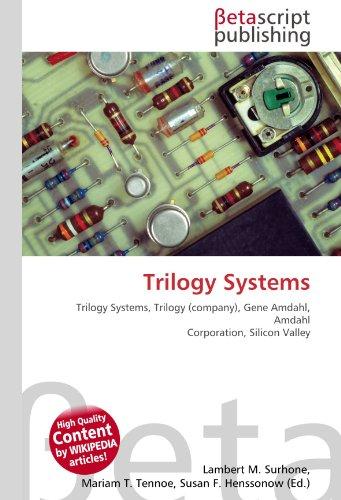9786130543648: Trilogy Systems: Trilogy Systems, Trilogy (company), Gene Amdahl, Amdahl Corporation, Silicon Valley