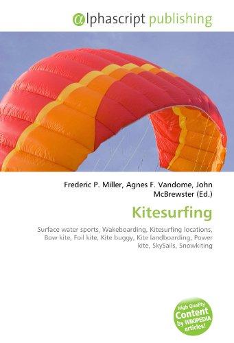 9786130606312: Kitesurfing: Surface water sports, Wakeboarding, Kitesurfing locations, Bow kite, Foil kite, Kite buggy, Kite landboarding, Power kite, SkySails, Snowkiting