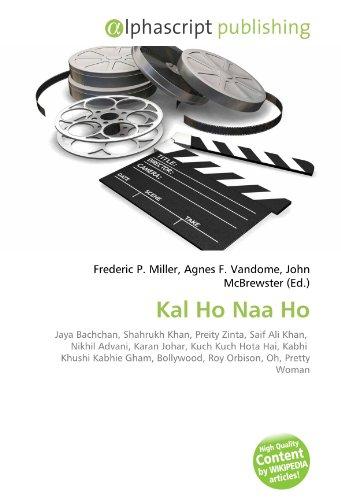 9786130610678: Kal Ho Naa Ho: Jaya Bachchan, Shahrukh Khan, Preity Zinta, Saif Ali Khan, Nikhil Advani, Karan Johar, Kuch Kuch Hota Hai, Kabhi Khushi Kabhie Gham, Bollywood, Roy Orbison, Oh, Pretty Woman