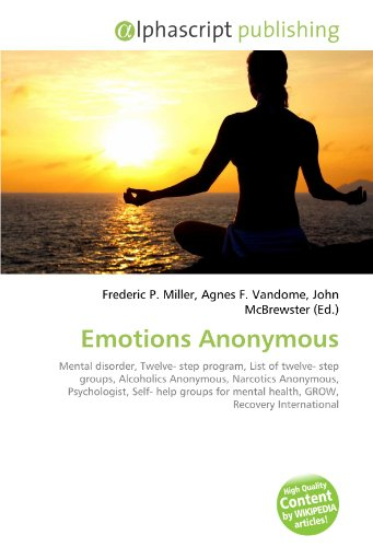 9786130618056: Emotions Anonymous: Mental disorder, Twelve- step program, List of twelve- step groups, Alcoholics Anonymous, Narcotics Anonymous, Psychologist, Self- ... mental health, GROW, Recovery International