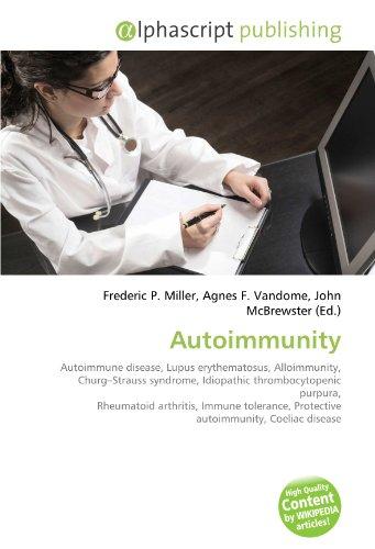 9786130627980: Autoimmunity: Autoimmune disease, Lupus erythematosus, Alloimmunity, Churg-Strauss syndrome, Idiopathic thrombocytopenic purpura, Rheumatoid ... Protective autoimmunity, Coeliac disease