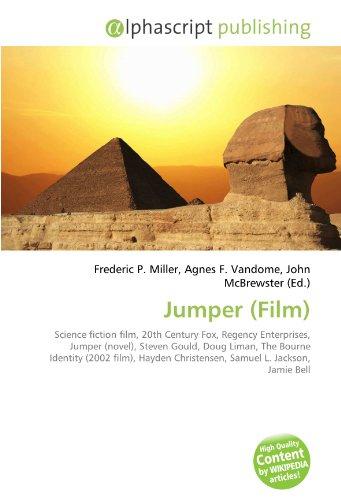 9786130638986: Jumper (Film): Science fiction film, 20th Century Fox, Regency Enterprises, Jumper (novel), Steven Gould, Doug Liman, The Bourne Identity (2002 film), Hayden Christensen, Samuel L. Jackson, Jamie Bell