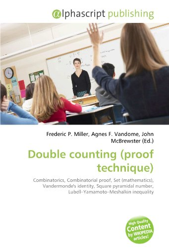 9786130646837: Double counting (proof technique): Combinatorics, Combinatorial proof, Set (mathematics), Vandermonde's identity, Square pyramidal number, Lubell-Yamamoto-Meshalkin inequality