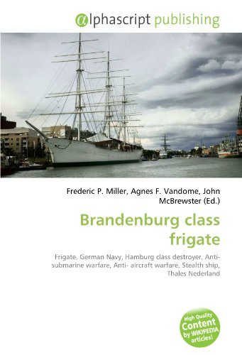 9786130655532: Brandenburg class frigate: Frigate, German Navy, Hamburg class destroyer, Anti- submarine warfare, Anti- aircraft warfare, Stealth ship, Thales Nederland