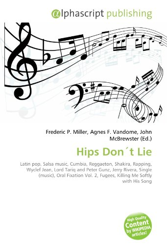 9786130676605: Hips Don't Lie: Latin pop, Salsa music, Cumbia, Reggaeton, Shakira, Rapping, Wyclef Jean, Lord Tariq and Peter Gunz, Jerry Rivera, Single (music), ... 2, Fugees, Killing Me Softly with His Song