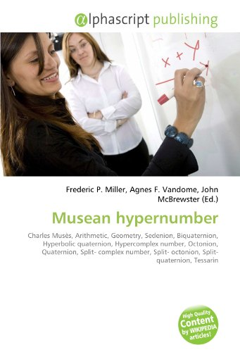 9786130688424: Musean hypernumber: Charles Musès, Arithmetic, Geometry, Sedenion, Biquaternion, Hyperbolic quaternion, Hypercomplex number, Octonion, Quaternion, ... Split- octonion, Split- quaternion, Tessarin